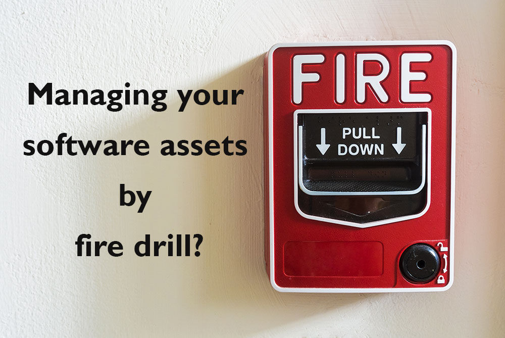 Is Your Software Asset Management A Fire Drill?