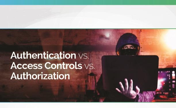 Authentication vs. Access Controls vs. Authorization